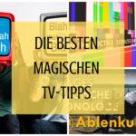 Die besten magischen TV-Tipps im Netz